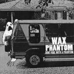 Don't Fool With A Wax Phantom