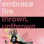 Embrace Fire - Thrown, Unthrown