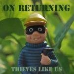 on returning - thieves like us