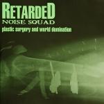 Retarded Noise Squad - Plastic Surgery And World Domination
