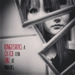 Kingfishers Catch Fire - A Fear Of Mirrors