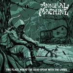 Annimal Machine – This Place Where The Dead Speak With The Living