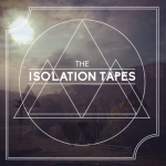 The Isolation Tapes
