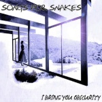 Songs For Snakes - I Bring You Obscurity