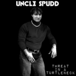 Uncle Spudd - Threat In A Turtle Neck