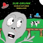 Sub Grunk-Manufactured Rebellion