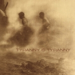 Tyranny Is Tyranny - Let It Come