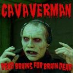 Cavaverman-Dead Brains For Brain Dead