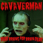 Cavaverman-Dead Brains For Brain Dead
