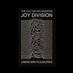 Joy Division - Unknown Pleasures- The CVLT Nation Sessions