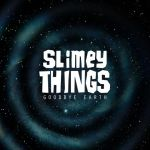 slimey-things-goodbye-earth