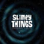 slimey-things-goodbye-earth
